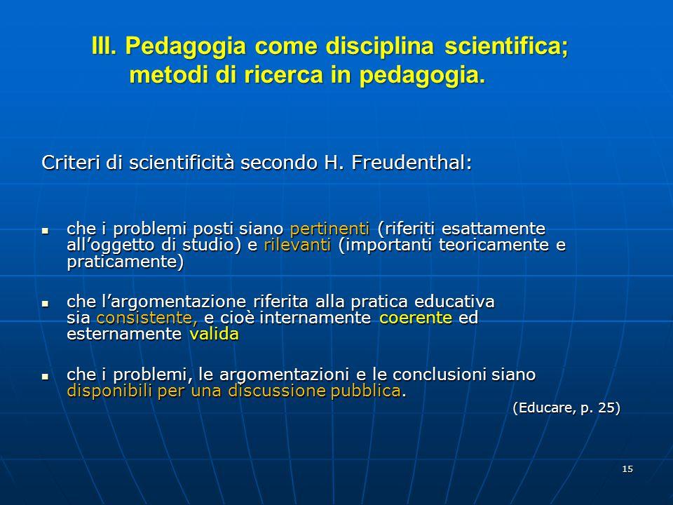 III. Pedagogia come disciplina scientifica; metodi di ricerca in pedagogia.
