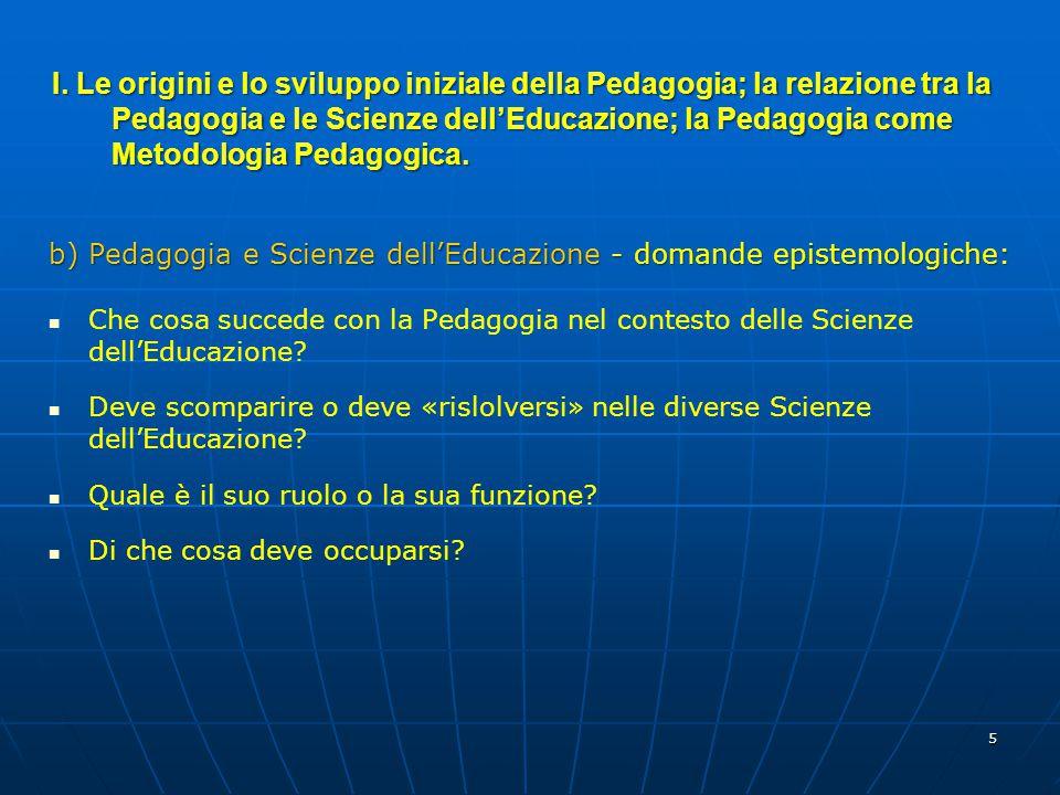 I. Le origini e lo sviluppo iniziale della Pedagogia; la relazione tra la Pedagogia e le Scienze dell'Educazione; la Pedagogia come Metodologia Pedagogica.