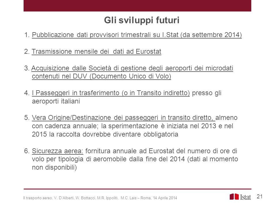 Gli sviluppi futuri 1. Pubblicazione dati provvisori trimestrali su I.Stat (da settembre 2014) 2. Trasmissione mensile dei dati ad Eurostat.