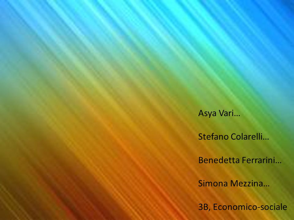 Asya Vari… Stefano Colarelli… Benedetta Ferrarini… Simona Mezzina… 3B, Economico-sociale