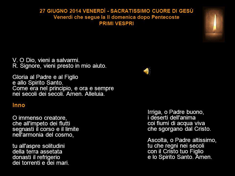 27 GIUGNO 2014 VENERDÌ - SACRATISSIMO CUORE DI GESÙ Venerdì che segue la II domenica dopo Pentecoste PRIMI VESPRI