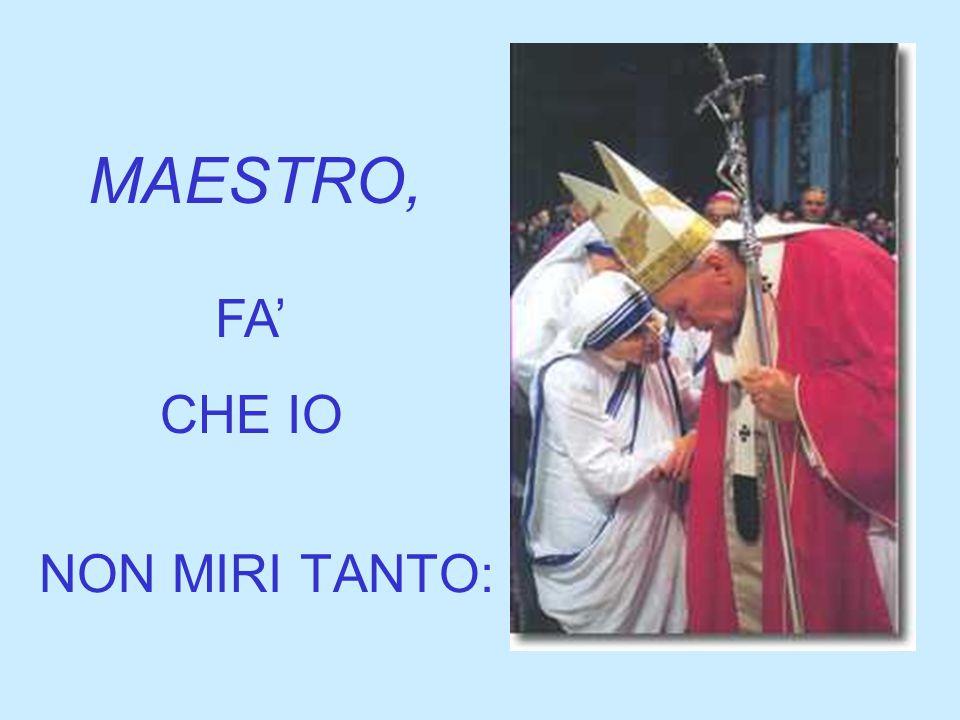 MAESTRO, FA' CHE IO NON MIRI TANTO: