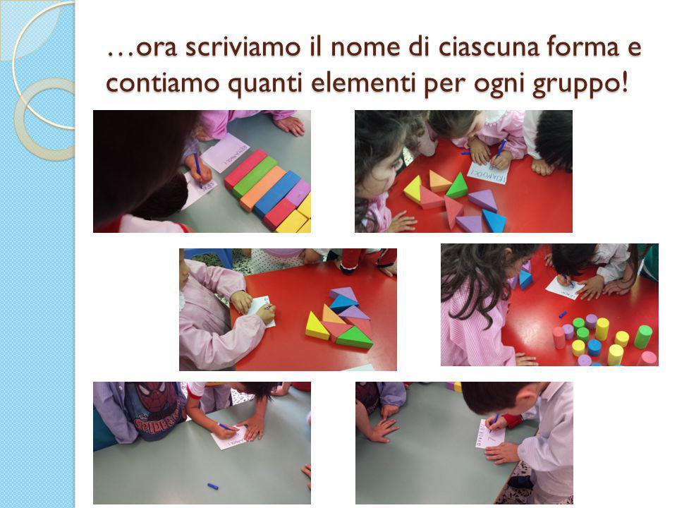 …ora scriviamo il nome di ciascuna forma e contiamo quanti elementi per ogni gruppo!