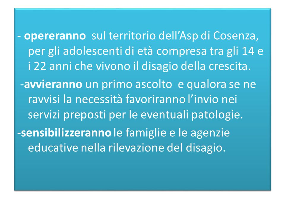 - opereranno sul territorio dell'Asp di Cosenza, per gli adolescenti di età compresa tra gli 14 e i 22 anni che vivono il disagio della crescita.