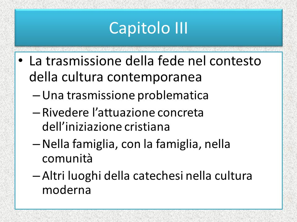 Capitolo III La trasmissione della fede nel contesto della cultura contemporanea. Una trasmissione problematica.