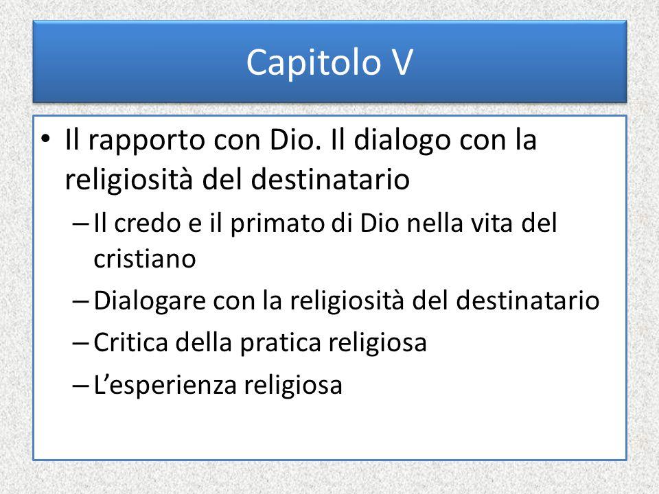 Capitolo V Il rapporto con Dio. Il dialogo con la religiosità del destinatario. Il credo e il primato di Dio nella vita del cristiano.