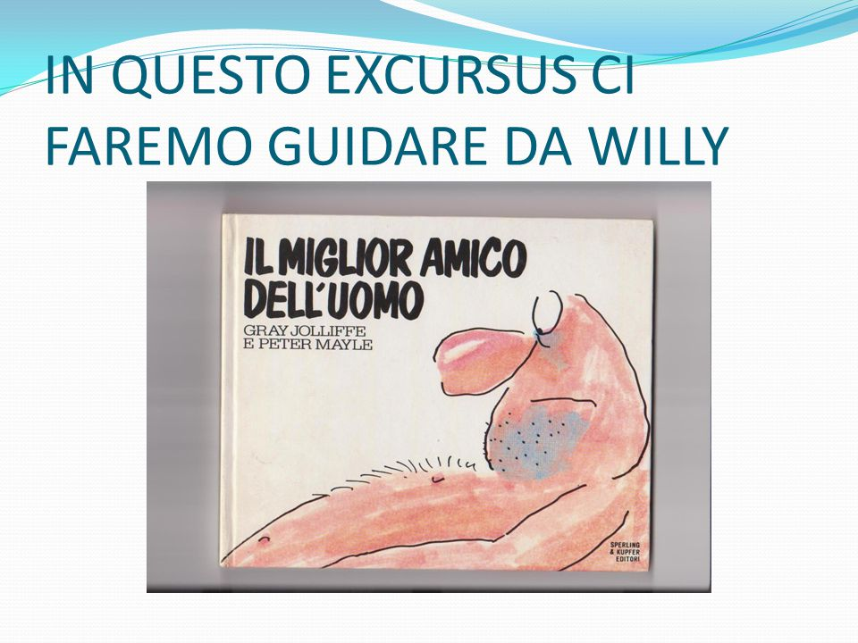 IN QUESTO EXCURSUS CI FAREMO GUIDARE DA WILLY