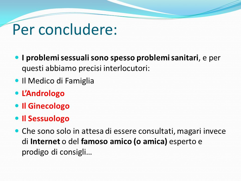 Per concludere: I problemi sessuali sono spesso problemi sanitari, e per questi abbiamo precisi interlocutori: