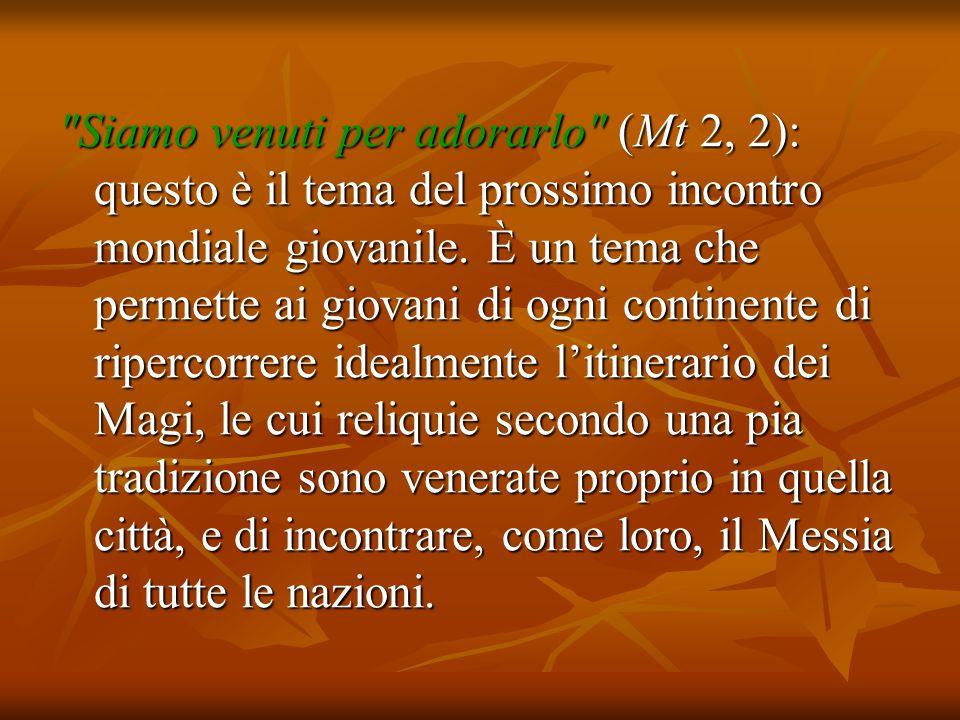 Siamo venuti per adorarlo (Mt 2, 2): questo è il tema del prossimo incontro mondiale giovanile.