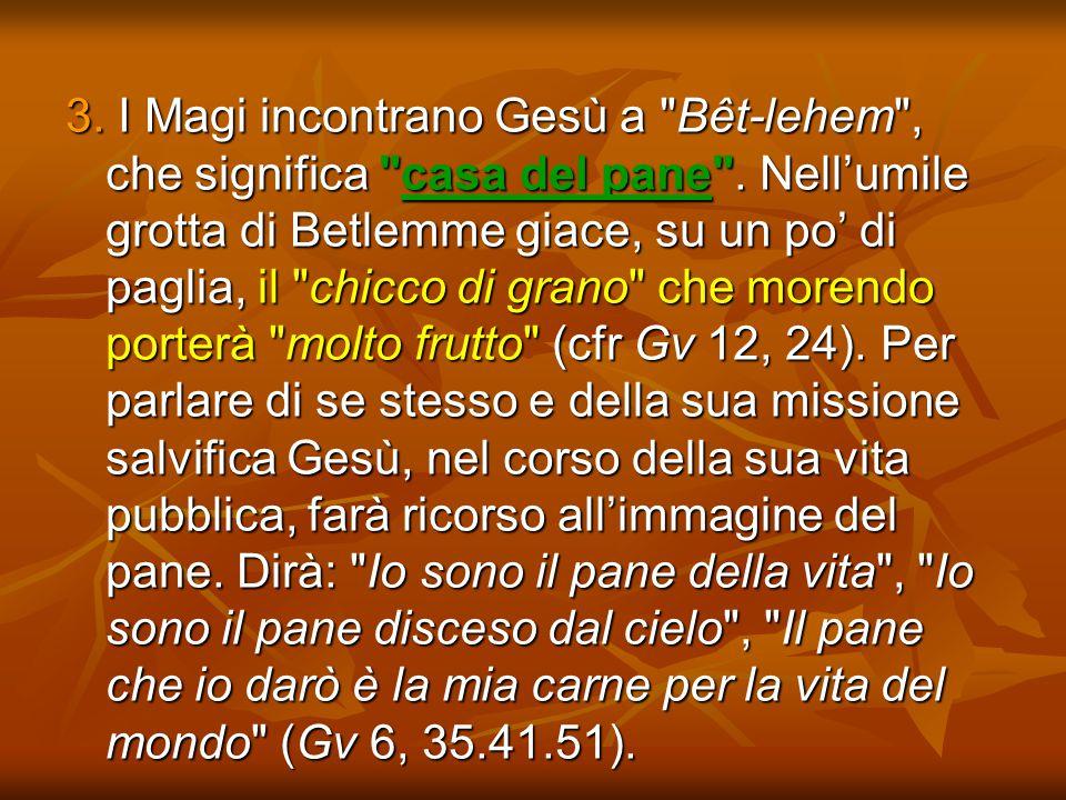 3. I Magi incontrano Gesù a Bêt-lehem , che significa casa del pane