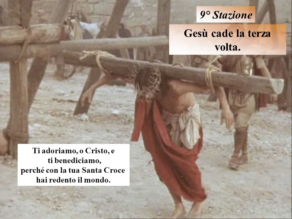 Gesù cade la terza volta. perché con la tua Santa Croce