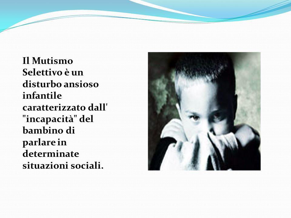 Il Mutismo Selettivo è un disturbo ansioso infantile caratterizzato dall incapacità del bambino di parlare in determinate situazioni sociali.