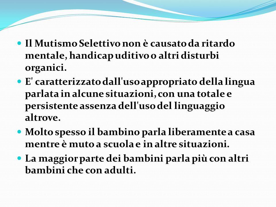 Il Mutismo Selettivo non è causato da ritardo mentale, handicap uditivo o altri disturbi organici.