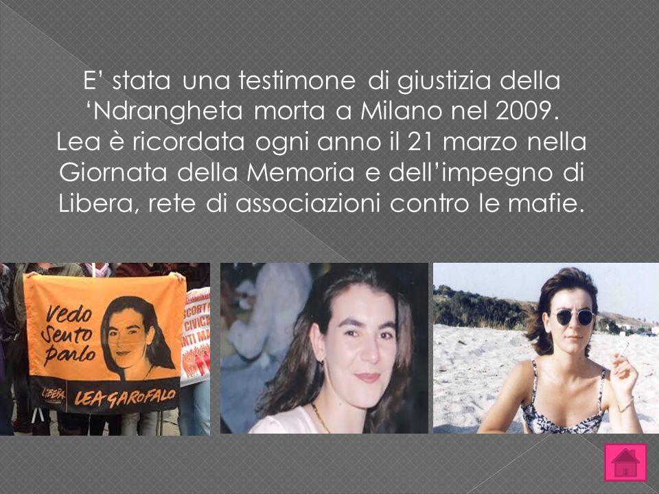 E' stata una testimone di giustizia della 'Ndrangheta morta a Milano nel 2009.
