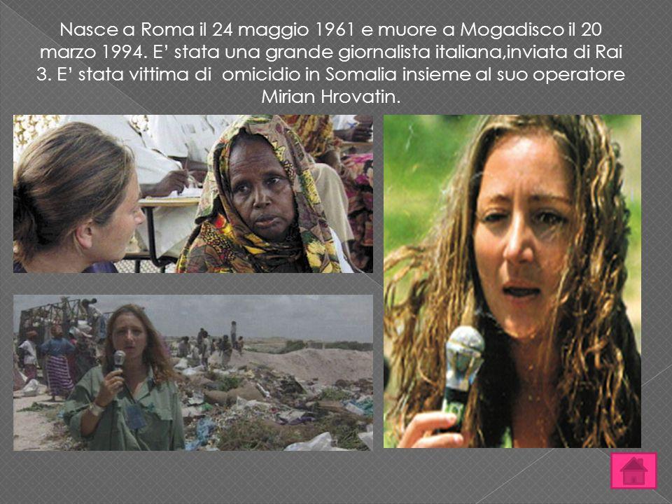 Nasce a Roma il 24 maggio 1961 e muore a Mogadisco il 20 marzo 1994