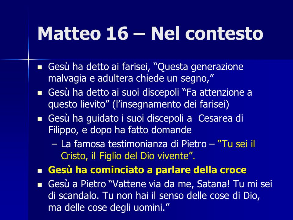 Matteo 16 – Nel contesto Gesù ha detto ai farisei, Questa generazione malvagia e adultera chiede un segno,