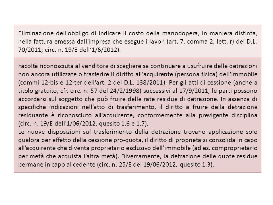 Eliminazione dell obbligo di indicare il costo della manodopera, in maniera distinta, nella fattura emessa dall impresa che esegue i lavori (art. 7, comma 2, lett. r) del D.L. 70/2011; circ. n. 19/E dell'1/6/2012).