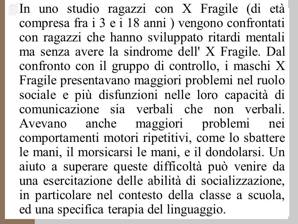 In uno studio ragazzi con X Fragile (di età compresa fra i 3 e i 18 anni ) vengono confrontati con ragazzi che hanno sviluppato ritardi mentali ma senza avere la sindrome dell X Fragile.