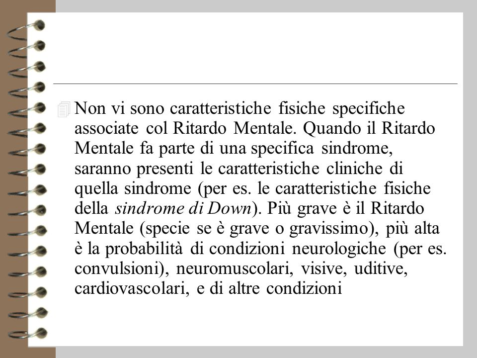 Non vi sono caratteristiche fisiche specifiche associate col Ritardo Mentale.