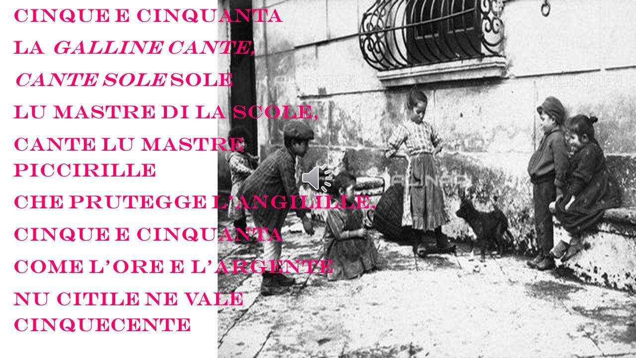 CINQUE E CINQUANTA LA GALLINE CANTE, CANTE SOLE SOLE. LU MASTRE DI LA SCOLE, CANTE LU MASTRE PICCIRILLE.