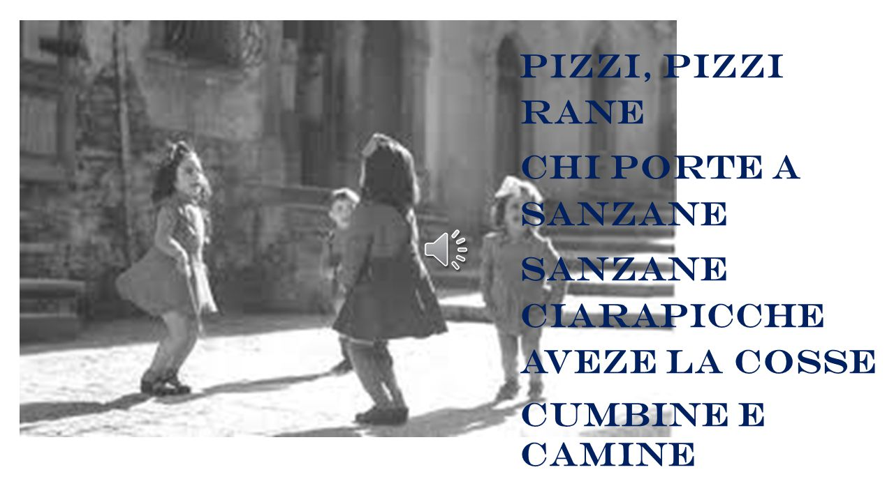 Pizzi, PIZZI RANE CHI PORTE A Sanzane Sanzane ciarapicche aveze la cosse Cumbine e camine