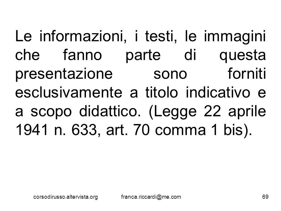 Le informazioni, i testi, le immagini che fanno parte di questa presentazione sono forniti esclusivamente a titolo indicativo e a scopo didattico. (Legge 22 aprile 1941 n. 633, art. 70 comma 1 bis).