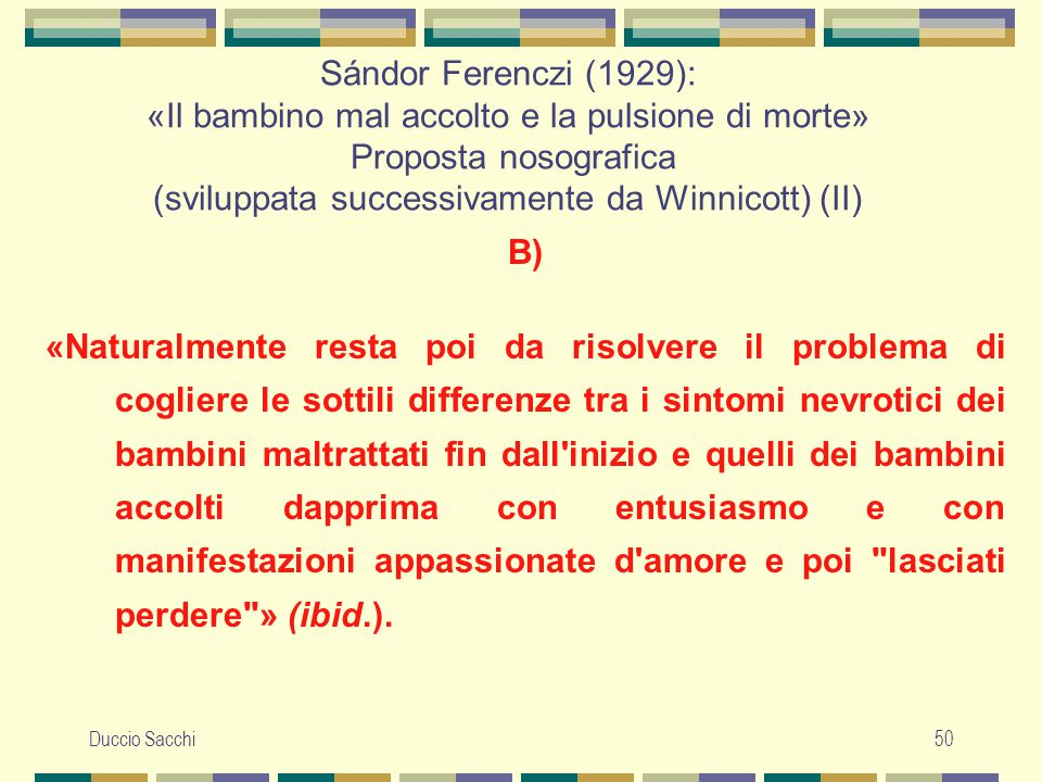 Sándor Ferenczi (1929): «Il bambino mal accolto e la pulsione di morte» Proposta nosografica (sviluppata successivamente da Winnicott) (II)