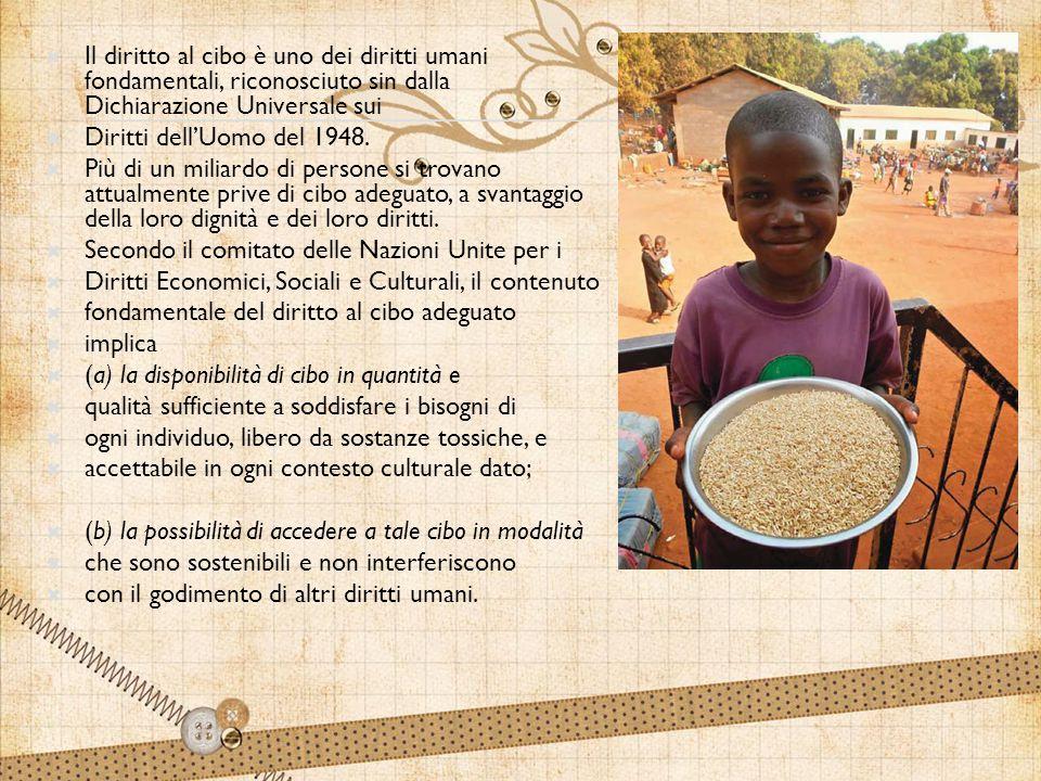 Il diritto al cibo è uno dei diritti umani fondamentali, riconosciuto sin dalla Dichiarazione Universale sui