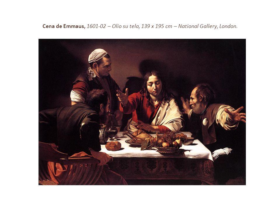 Cena de Emmaus, 1601-02 – Olio su tela, 139 x 195 cm – National Gallery, London.