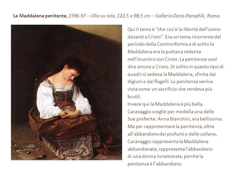 La Maddalena penitente, 1596-97 – Olio su tela, 122,5 x 98,5 cm – Galleria Doria-Pamphili, Roma.
