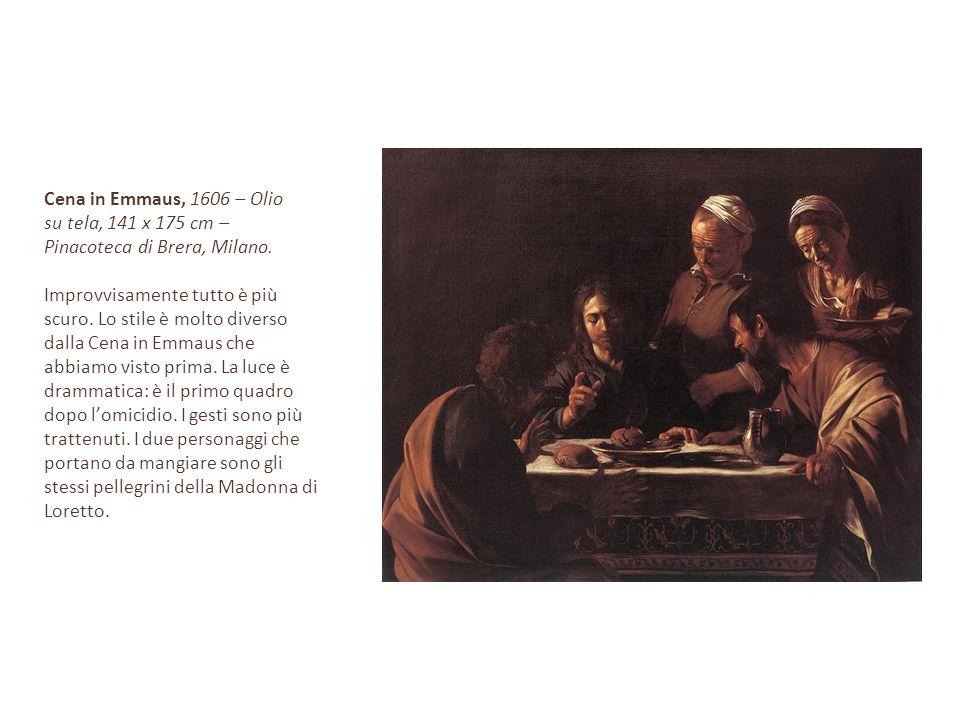 Cena in Emmaus, 1606 – Olio su tela, 141 x 175 cm – Pinacoteca di Brera, Milano. Improvvisamente tutto è più.
