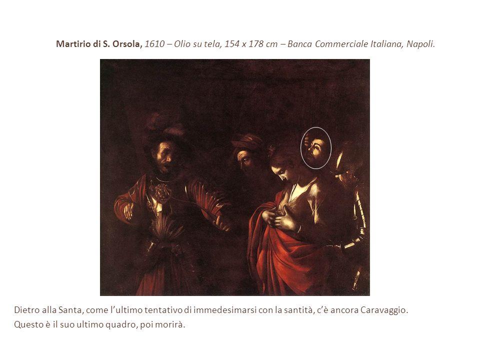Martirio di S. Orsola, 1610 – Olio su tela, 154 x 178 cm – Banca Commerciale Italiana, Napoli.