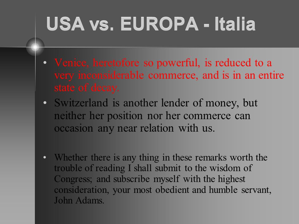 USA vs. EUROPA - Italia Venice, heretofore so powerful, is reduced to a very inconsiderable commerce, and is in an entire state of decay.