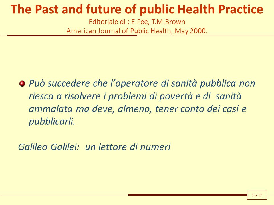 The Past and future of public Health Practice Editoriale di : E.Fee, T.M.Brown American Journal of Public Health, May 2000.