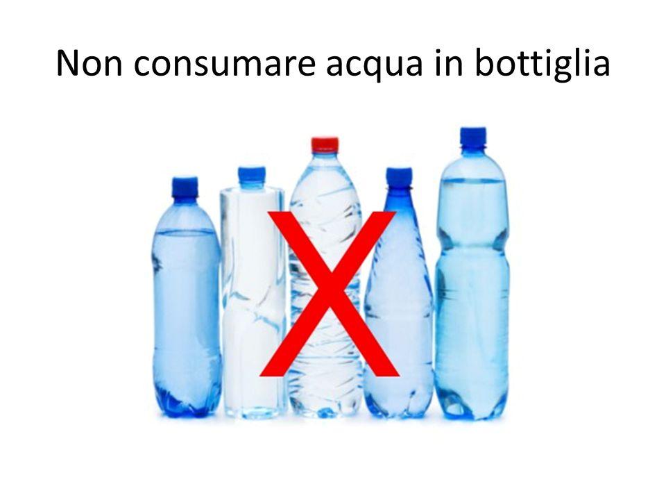 Non consumare acqua in bottiglia