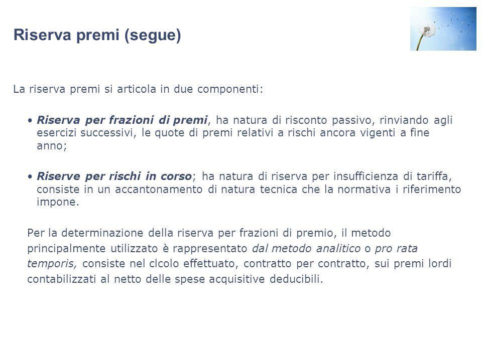 Riserva premi (segue) La riserva premi si articola in due componenti: