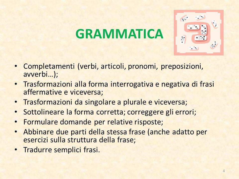 GRAMMATICA Completamenti (verbi, articoli, pronomi, preposizioni, avverbi…);