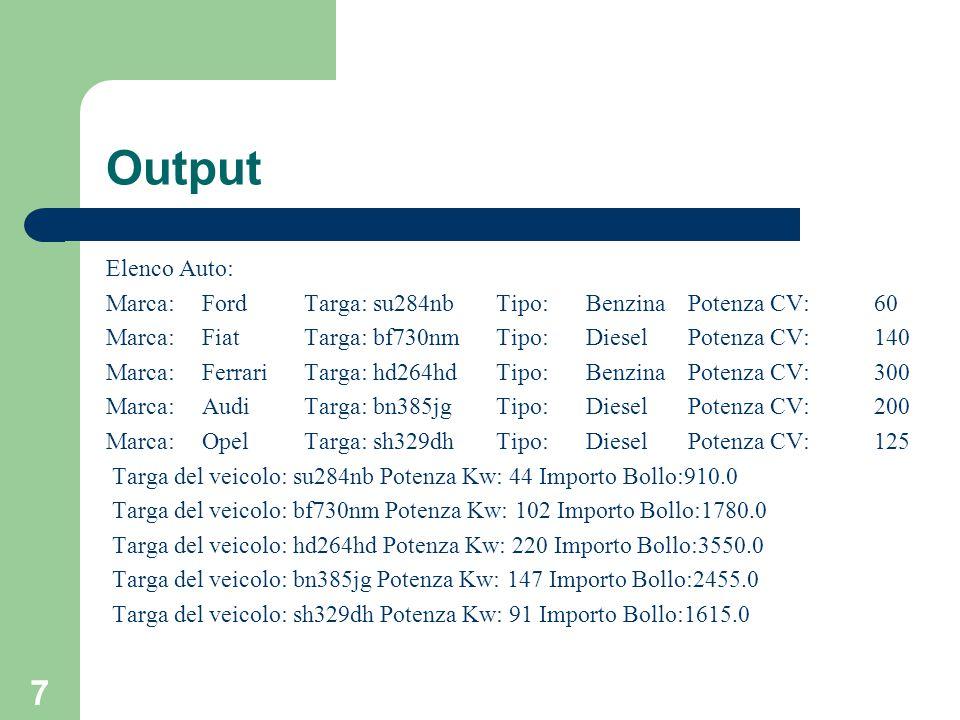 Output Elenco Auto: Marca: Ford Targa: su284nb Tipo: Benzina Potenza CV: 60. Marca: Fiat Targa: bf730nm Tipo: Diesel Potenza CV: 140.