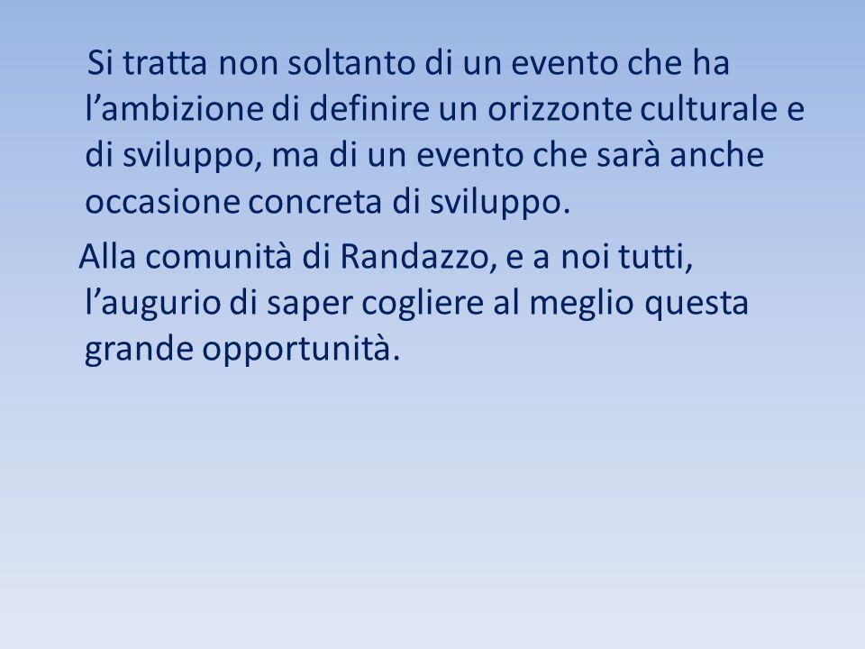 Si tratta non soltanto di un evento che ha l'ambizione di definire un orizzonte culturale e di sviluppo, ma di un evento che sarà anche occasione concreta di sviluppo.