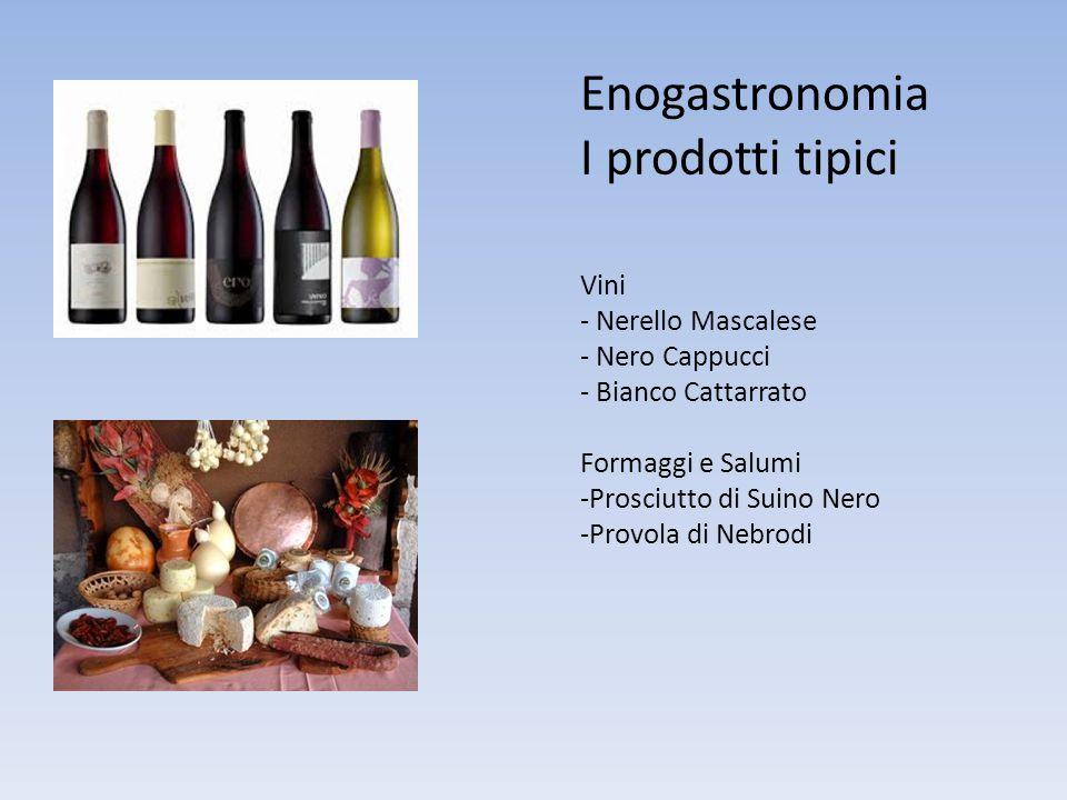 Enogastronomia I prodotti tipici Vini - Nerello Mascalese - Nero Cappucci - Bianco Cattarrato Formaggi e Salumi -Prosciutto di Suino Nero -Provola di Nebrodi