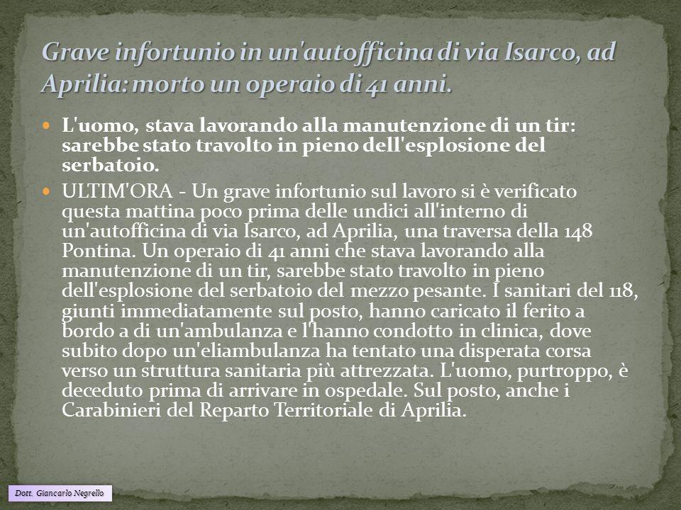 Grave infortunio in un autofficina di via Isarco, ad Aprilia: morto un operaio di 41 anni.