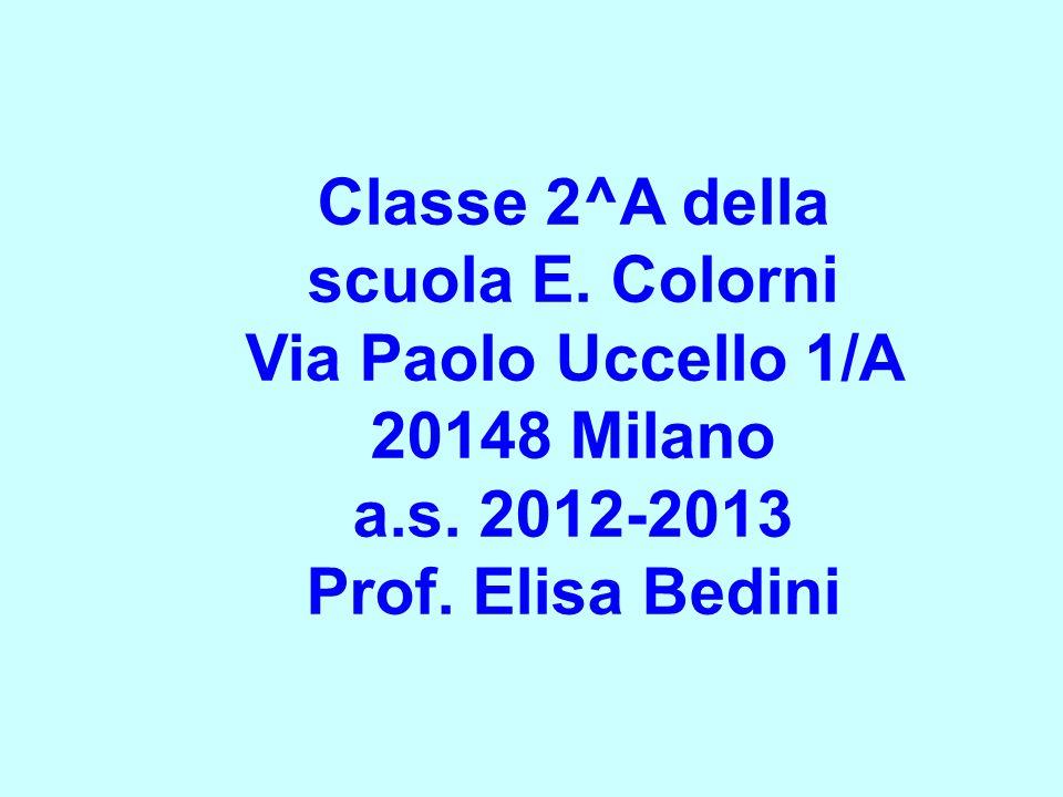 Classe 2^A della scuola E. Colorni Via Paolo Uccello 1/A 20148 Milano