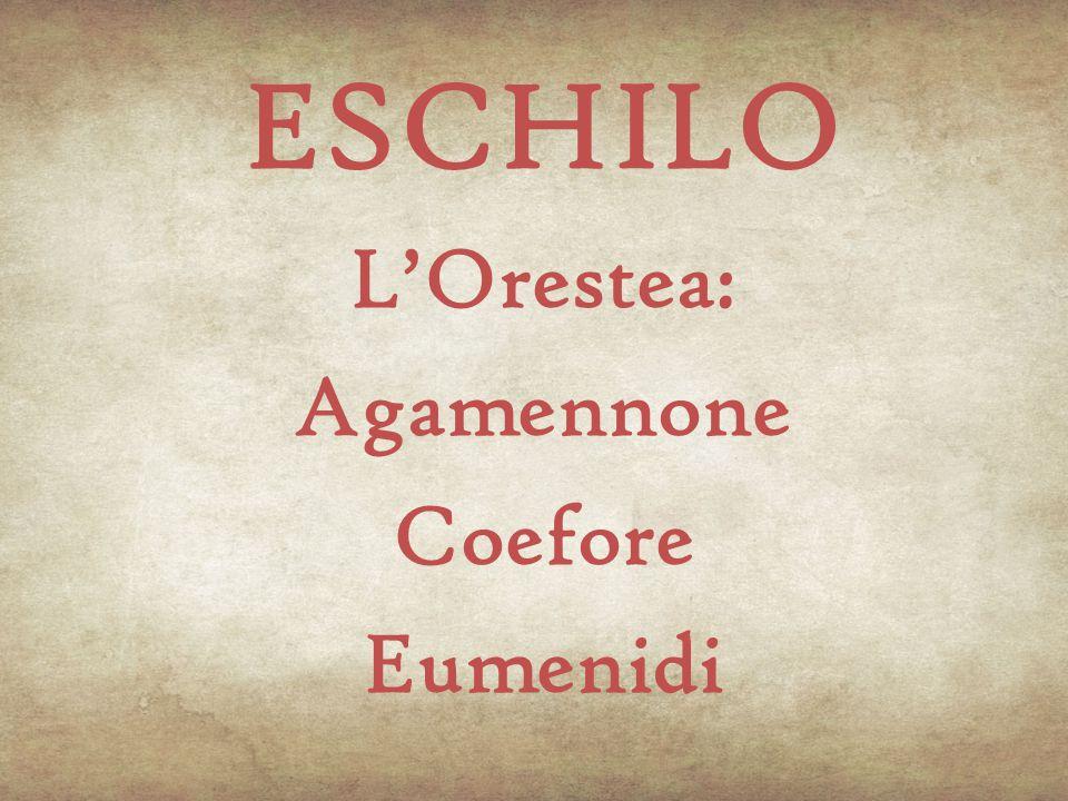 ESCHILO L'Orestea: Agamennone Coefore Eumenidi