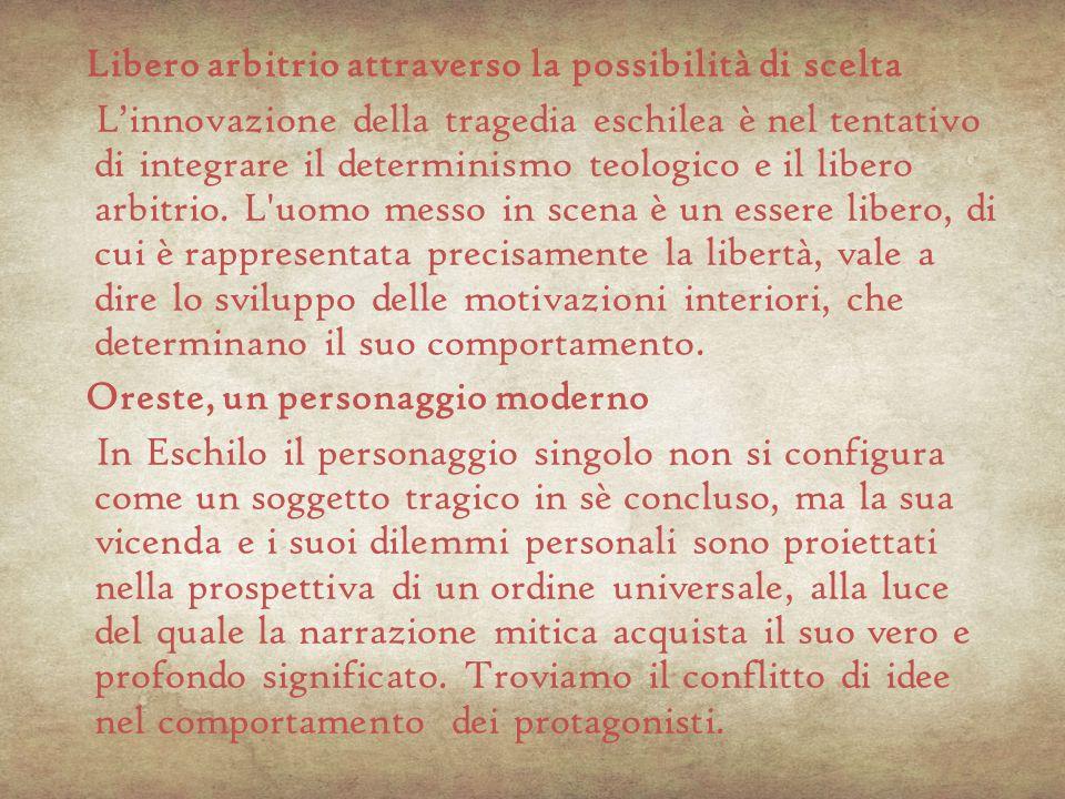 Libero arbitrio attraverso la possibilità di scelta L'innovazione della tragedia eschilea è nel tentativo di integrare il determinismo teologico e il libero arbitrio.