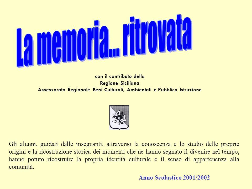 La memoria... ritrovata con il contributo della. Regione Siciliana. Assessorato Regionale Beni Culturali, Ambientali e Pubblica Istruzione.