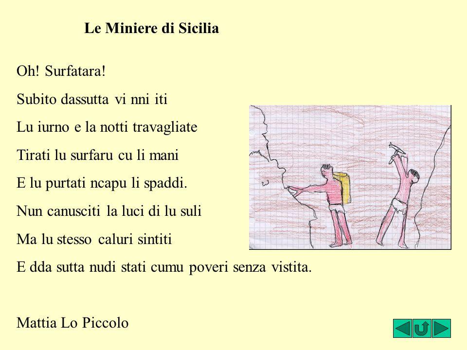 Le Miniere di Sicilia Oh! Surfatara! Subito dassutta vi nni iti. Lu iurno e la notti travagliate.