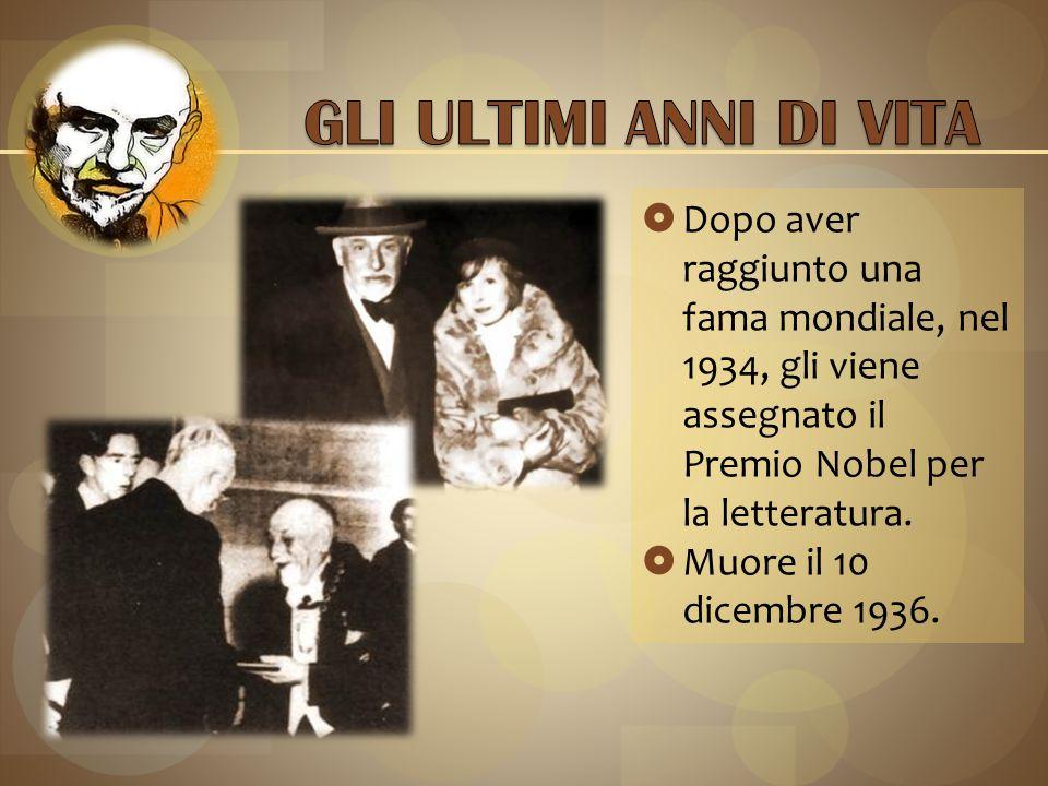 GLI ULTIMI ANNI DI VITA Dopo aver raggiunto una fama mondiale, nel 1934, gli viene assegnato il Premio Nobel per la letteratura.