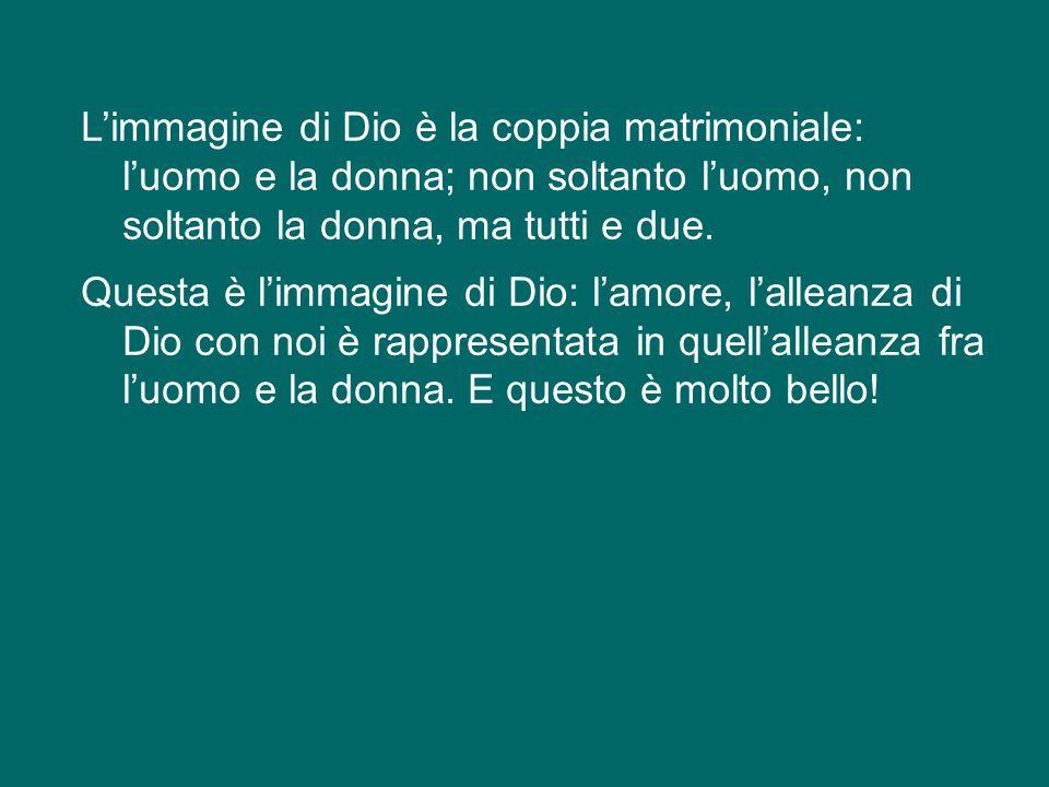 L'immagine di Dio è la coppia matrimoniale: l'uomo e la donna; non soltanto l'uomo, non soltanto la donna, ma tutti e due.