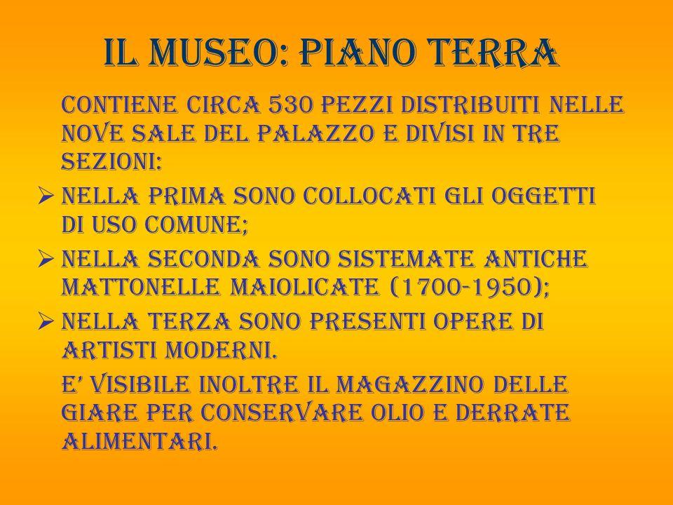 Il museo: PIANO TERRA Contiene circa 530 pezzi distribuiti nelle nove sale del palazzo e divisi in tre sezioni:
