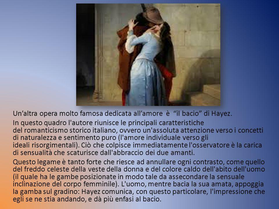 Un'altra opera molto famosa dedicata all'amore è il bacio di Hayez.